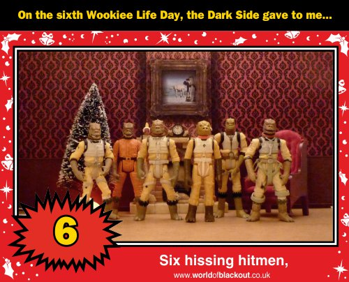 On the sixth Wookiee Life Day, the Dark Side gave to me: Six hissing hitmen...