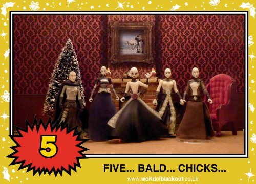 On the seventh Wookiee Life Day, the Dark Side gave to me: FIVE - BALD - CHICKS...