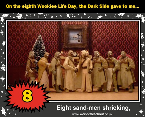 On the eighth Wookiee Life Day, the Dark Side gave to me: Eight sand-men shrieking...