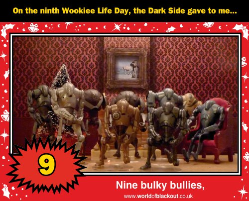 On the ninth Wookiee Life Day, the Dark Side gave to me: Nine bulky bullies...