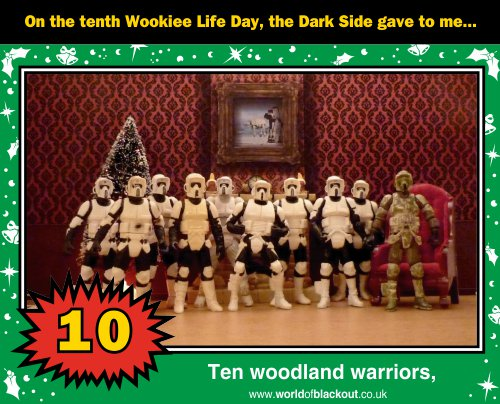 On the tenth Wookiee Life Day, the Dark Side gave to me: Ten woodland warriors...