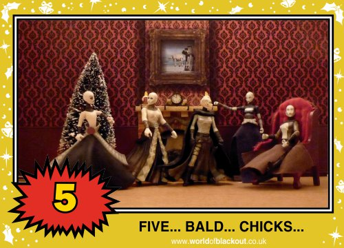 On the tenth Wookiee Life Day, the Dark Side gave to me: FIVE - BALD - CHICKS...