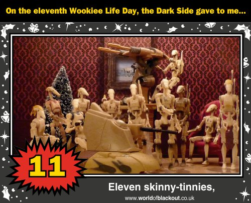 On the eleventh Wookiee Life Day, the Dark Side gave to me: Eleven skinny-tinnies...
