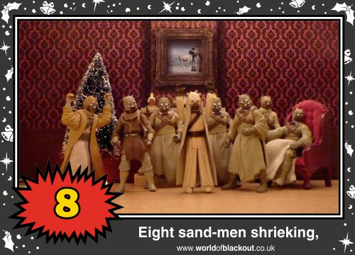 On the eleventh Wookiee Life Day, the Dark Side gave to me: Eight sand-men shrieking...