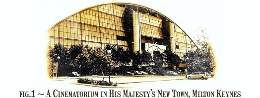 Fig.1 A Cinematorium in His Majesty's New Town, Milton Keynes.
