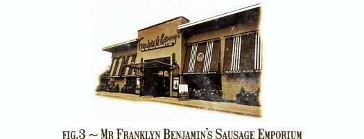 Fig.3 Mr Franklyn Benjamin's Sausage Emporium.