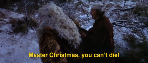 Master Christmas! You can't die!
